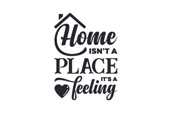 Home Isn't a Place, It's a Feeling Craft Design By Creative Fabrica Crafts Image 1