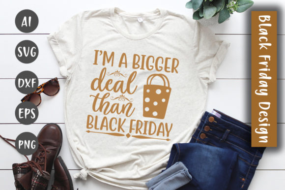 Print on Demand: I'm a Bigger Deal Than Black Friday SVG Graphic Crafts By CreativeArt