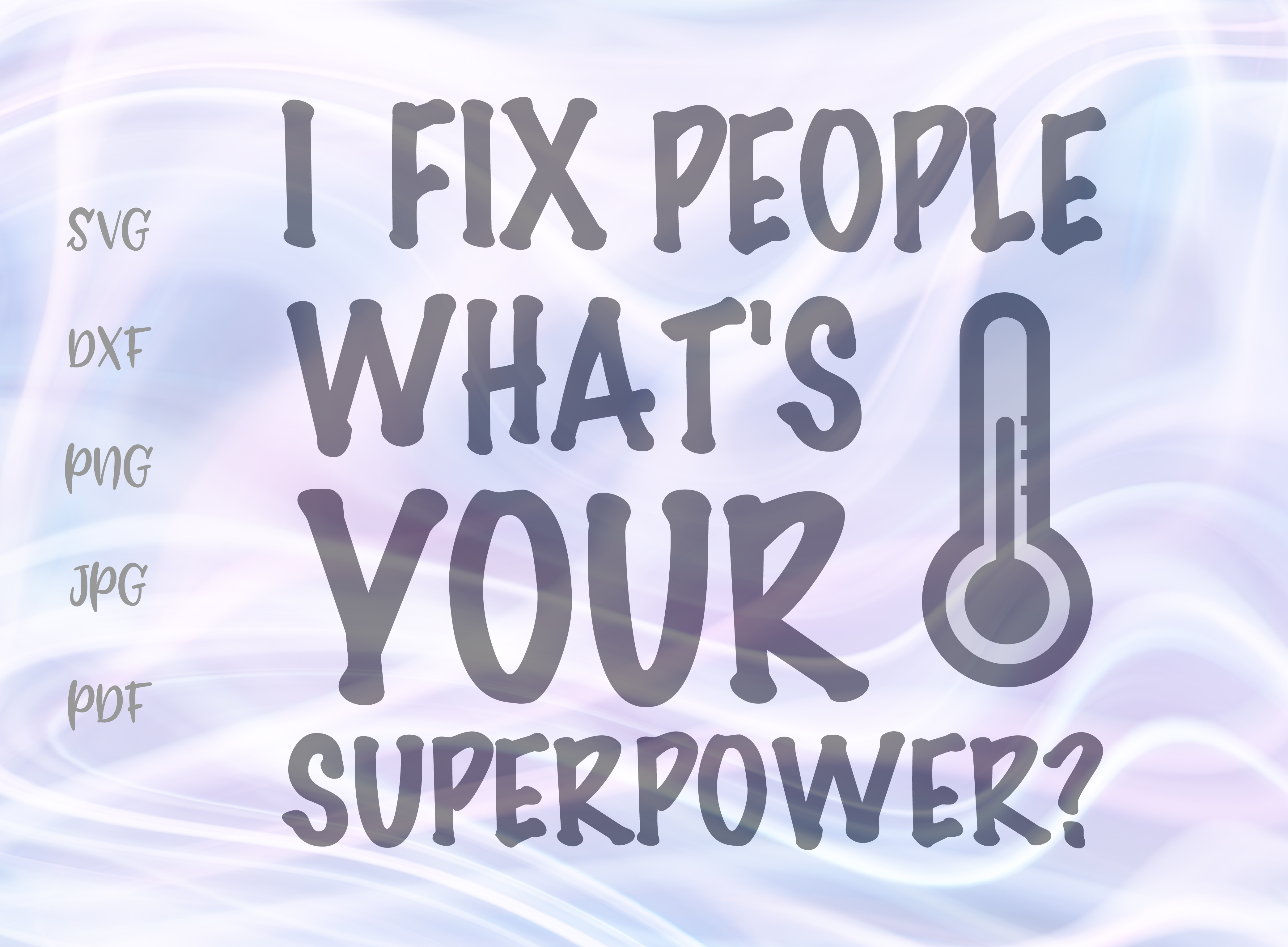Download Free I Fix People What Is Your Superpower Svg Graphic By Digitals By for Cricut Explore, Silhouette and other cutting machines.