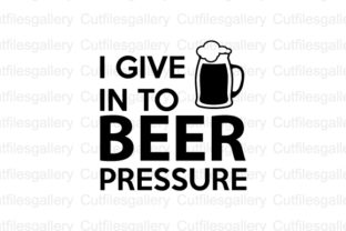Download Free I Give In To Beer Pressure Svg Graphic By Cutfilesgallery for Cricut Explore, Silhouette and other cutting machines.