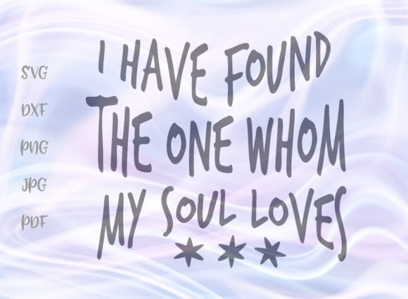 Download Free I Have Found The One Whom My Soul Loves Graphic By Digitals By for Cricut Explore, Silhouette and other cutting machines.