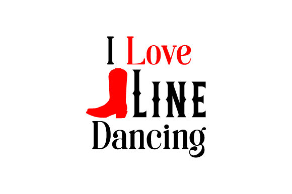 I Love Line Dancing Dance & Cheer Craft Cut File By Creative Fabrica Crafts
