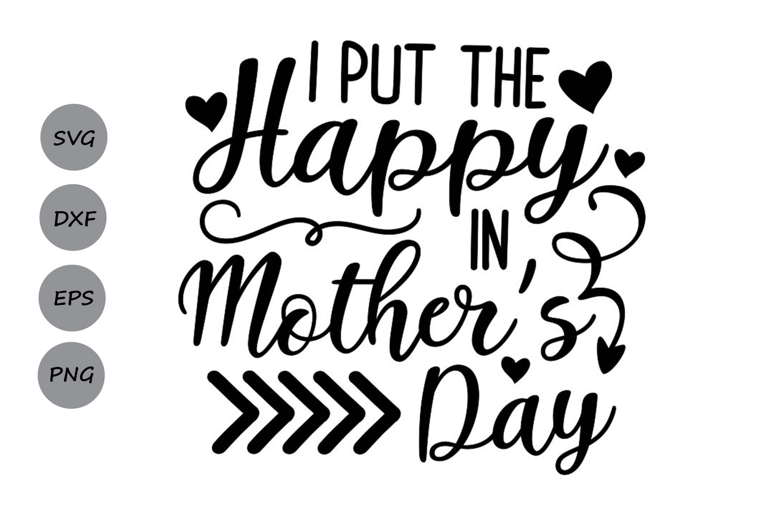 Download Free I Put The Happy In Mother S Day Graphic By Cosmosfineart for Cricut Explore, Silhouette and other cutting machines.