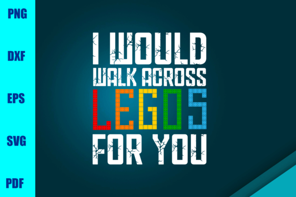 Download Free I Would Walk Across Legos For You Graphic By Bumblebeeshop for Cricut Explore, Silhouette and other cutting machines.