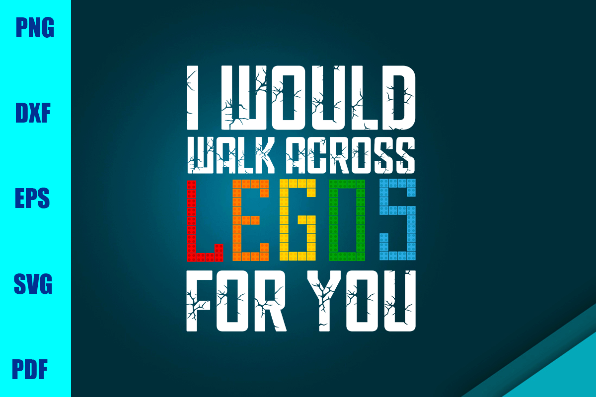 Download Free I Would Walk Across Legos For You Graphic By Bumblebeeshop SVG Cut Files