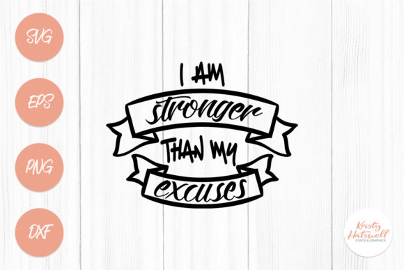 I Am Stronger Than My Excuses Graphic Crafts By Kristy Hatswell - Image 1