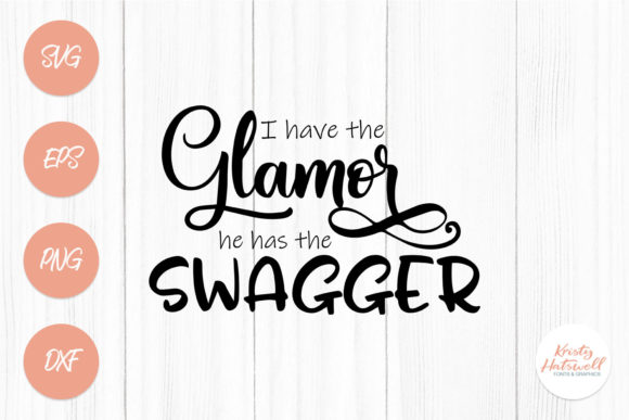 I Have the Glamor, He Has the Swagger Grafik Plotterdateien von Kristy Hatswell