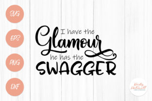 I Have the Glamour, He Has the Swagger Graphic By Kristy Hatswell