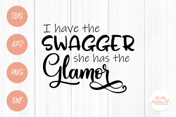 I Have the Swagger, She Has the Glamor Graphic Crafts By Kristy Hatswell