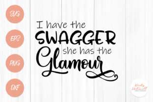 I Have the Swagger, She Has the Glamour Graphic By Kristy Hatswell