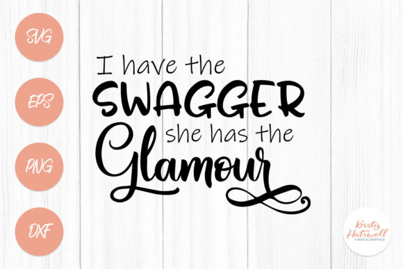 I Have the Swagger, She Has the Glamour Graphic Crafts By Kristy Hatswell - Image 1