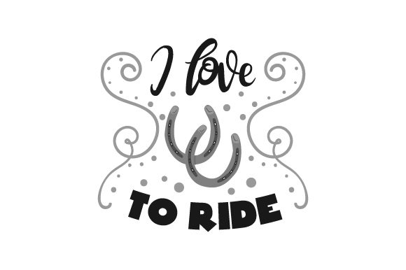 I Love to Ride Cowgirl Craft Cut File By Creative Fabrica Crafts