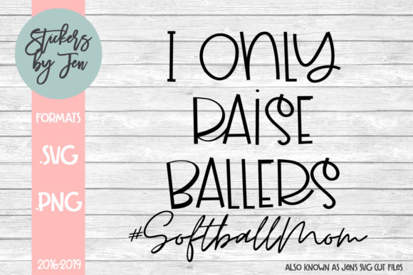 Download Free I Only Raise Ballers Softball Svg Graphic By Stickers By for Cricut Explore, Silhouette and other cutting machines.