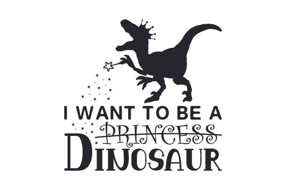 I Want to Be a Princess Dinosaur Dinosaurios Archivo de Corte Craft Por Creative Fabrica Crafts
