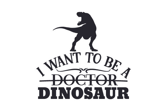 I Want to Be a Doctor Dinosaur Dinosaurs Craft Cut File By Creative Fabrica Crafts