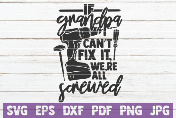 If Grandpa Can't Fix It We're Screwed Graphic Graphic Templates By MintyMarshmallows - Image 1