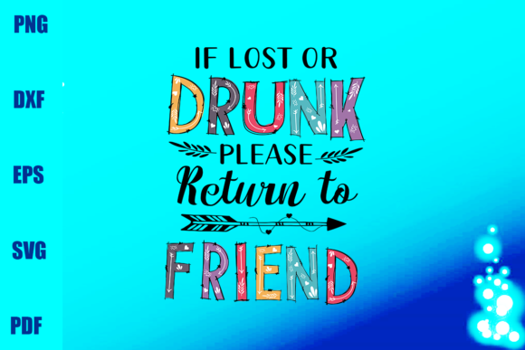 Download Free If Lost Or Drunk Please Return To Friend Graphic By for Cricut Explore, Silhouette and other cutting machines.