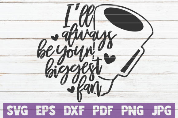 Download Free I Ll Always Be Your Biggest Fan Svg Graphic By Mintymarshmallows for Cricut Explore, Silhouette and other cutting machines.