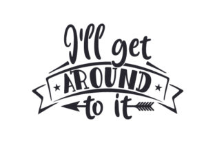 I'll Get Around to It Craft Design By Creative Fabrica Crafts