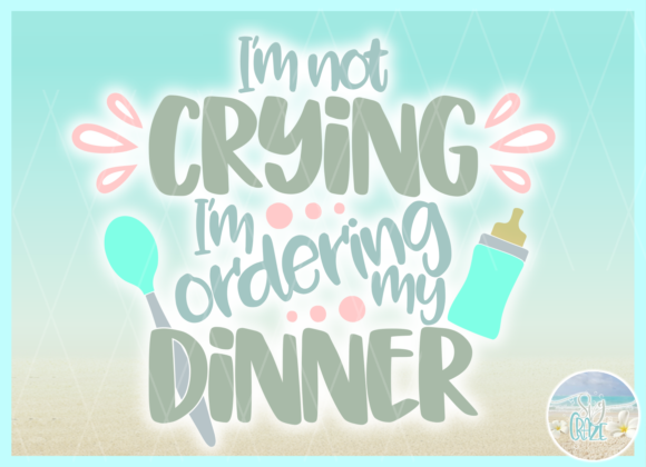 I M Not Crying I M Ordering Dinner Quote Graphic By Harbor Grace