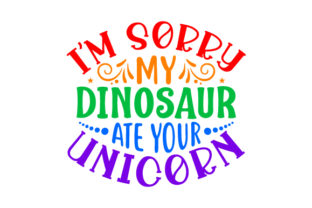 I'm Sorry My Dinosaur Ate Your Unicorn Dinosaurs Craft Cut File By Creative Fabrica Crafts