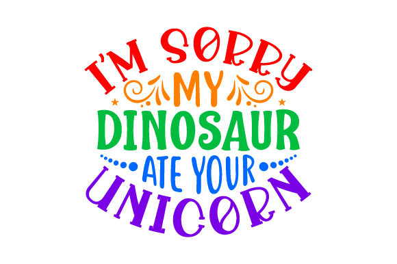 Download Free I M Sorry My Dinosaur Ate Your Unicorn Svg Cut File By Creative for Cricut Explore, Silhouette and other cutting machines.
