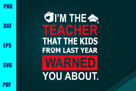 Download Free I M The Teacher That The Kids From Last Year Warned You About for Cricut Explore, Silhouette and other cutting machines.