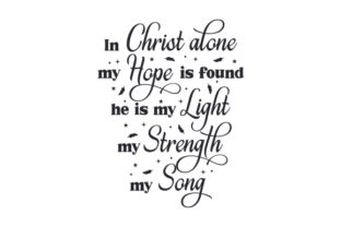 In Christ Alone My Hope is Found, He is My Light, My Strength, My Song Religious Craft Cut File By Creative Fabrica Crafts