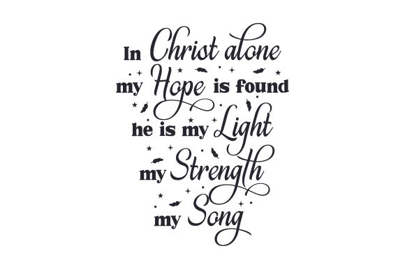 Download Free In Christ Alone My Hope Is Found He Is My Light My Strength My for Cricut Explore, Silhouette and other cutting machines.