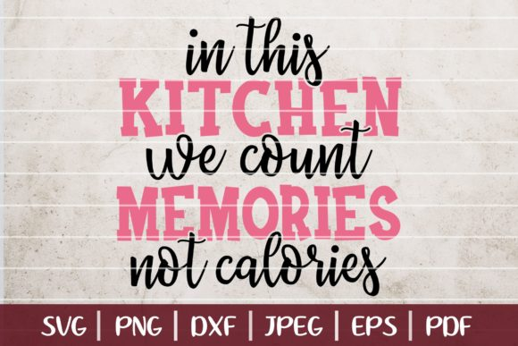 In This Kitchen We Count Memories Not Calories Graphic Logos By SeventhHeaven Studios