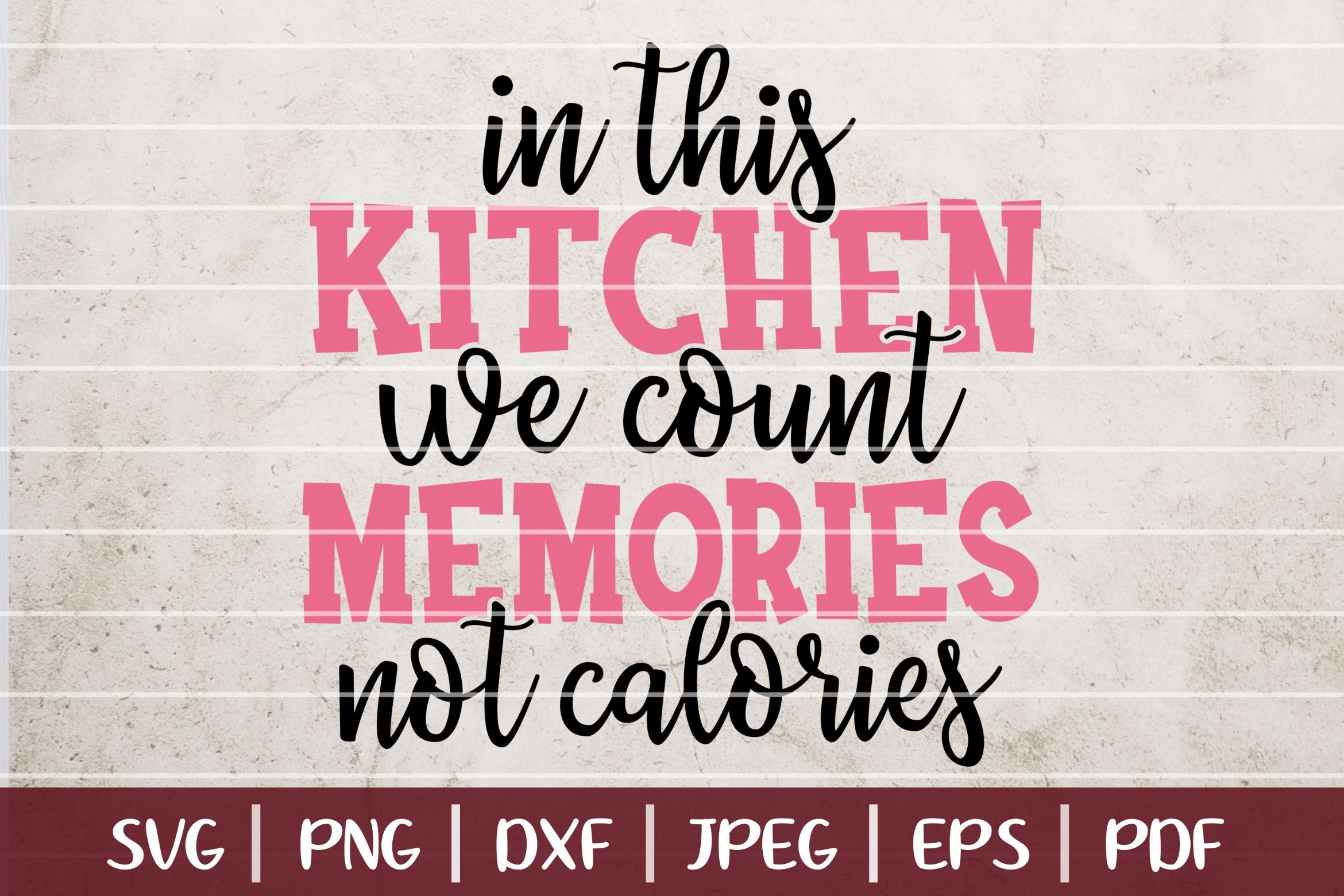 Download Free In This Kitchen We Count Memories Not Calories Graphic By for Cricut Explore, Silhouette and other cutting machines.