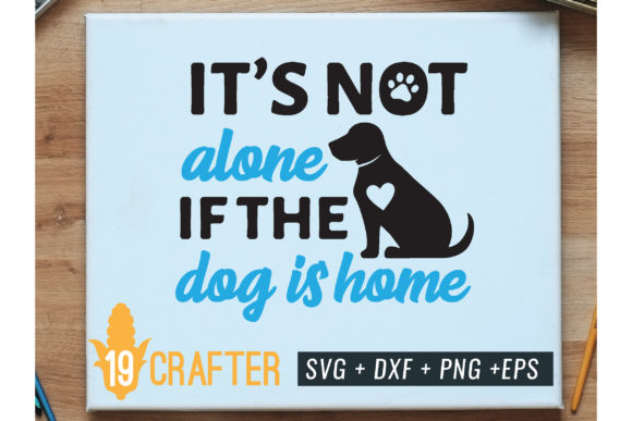 Print on Demand: It is Not Alone if the Dog is Home Graphic Crafts By great19