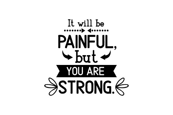 Download Free It Will Be Painful But You Are Strong Svg Cut File By Creative for Cricut Explore, Silhouette and other cutting machines.