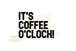 Its Coffee O'clock SVG Graphic By premiereextensions