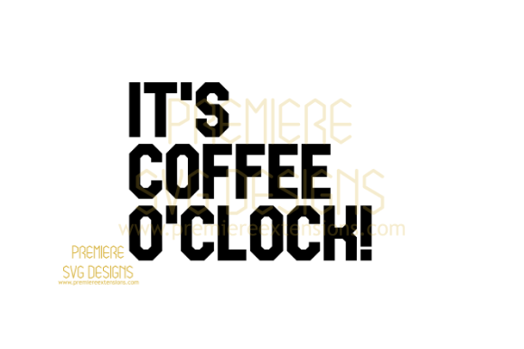 Print on Demand: Its Coffee O'clock SVG Graphic Crafts By premiereextensions