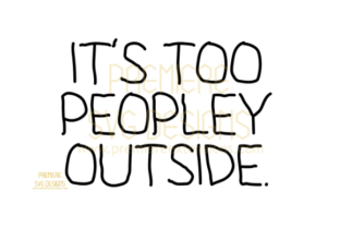 It's Too Peopley Outside SVG Graphic By premiereextensions