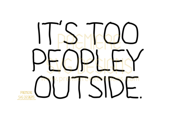 Print on Demand: It's Too Peopley Outside SVG Graphic Crafts By premiereextensions