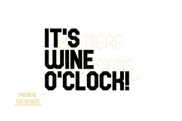 Print on Demand: Its Wine O'clock SVG Graphic Crafts By premiereextensions