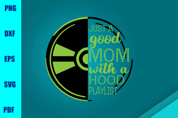 Just a Good Mom with a Hood Playlist Graphic Print Templates By BUMBLEBEESHOP