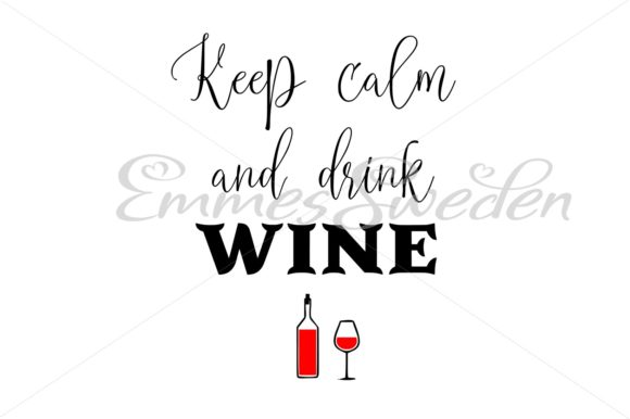 Download Free Keep Calm And Drink Wine Graphic By Emmessweden Creative Fabrica for Cricut Explore, Silhouette and other cutting machines.