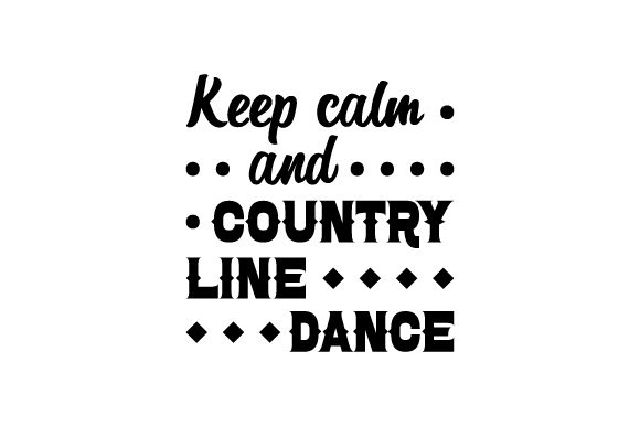 Keep Calm and Country Line Dance Dance & Cheer Craft Cut File By Creative Fabrica Crafts