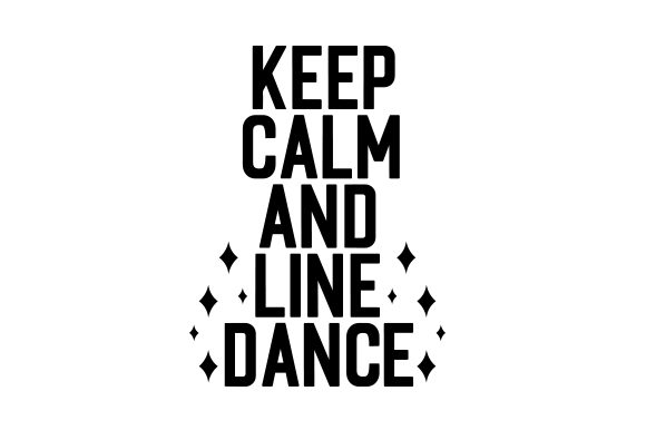 Keep Calm and Line Dance Dance & Cheer Craft Cut File By Creative Fabrica Crafts