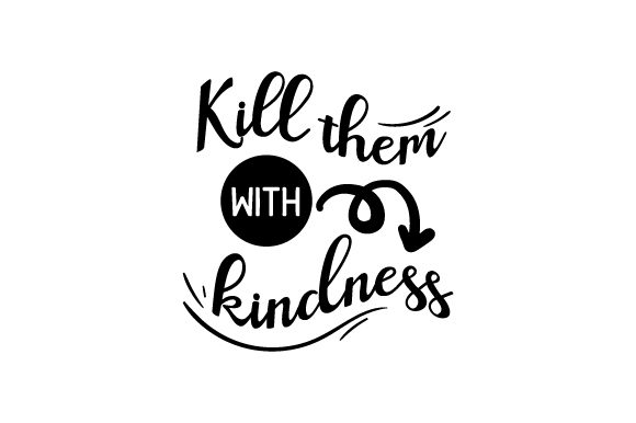 Download Free Kill Them With Kindness Svg Cut File By Creative Fabrica Crafts for Cricut Explore, Silhouette and other cutting machines.