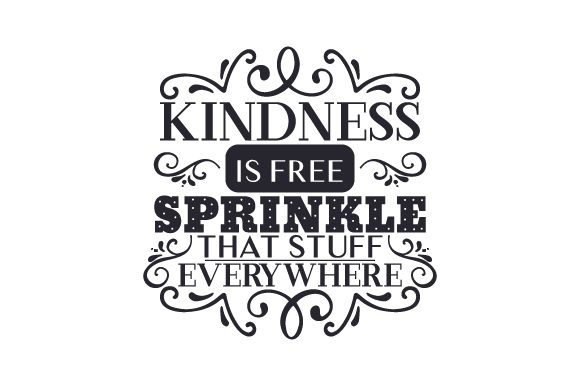 Kindness Is Free Sprinkle That Stuff Everywhere Svg Cut File By