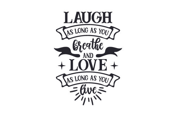 Download Free Laugh As Long As You Breathe And Love As Long As You Live Svg Cut for Cricut Explore, Silhouette and other cutting machines.