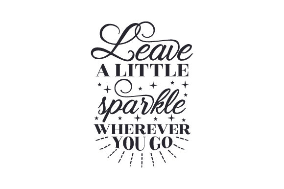 Download Free Leave A Little Sparkle Wherever You Go Svg Cut File By Creative for Cricut Explore, Silhouette and other cutting machines.