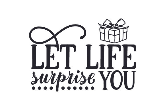 Let Life Surprise You Quotes Craft Cut File By Creative Fabrica Crafts - Image 1