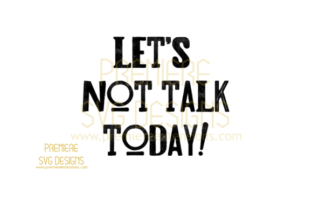 Lets Not Talk Today SVG Graphic By premiereextensions