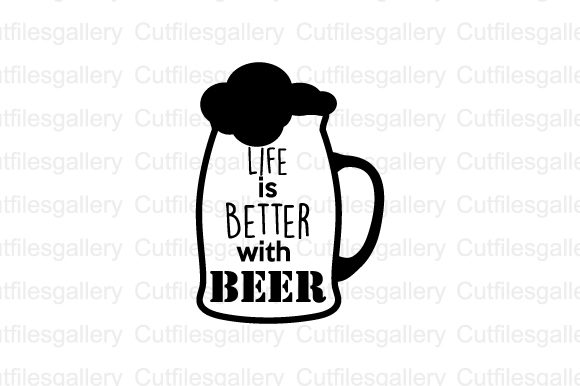 Download Free Life Is Better With Beer Svg Graphic By Cutfilesgallery for Cricut Explore, Silhouette and other cutting machines.