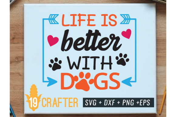 Print on Demand: Life is Better with Dog Svg Cut File Graphic Crafts By great19